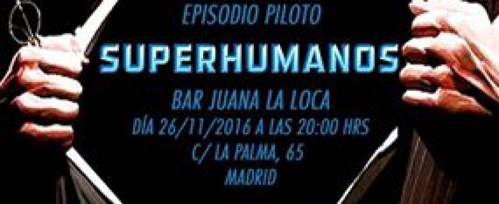 ESTRENO CAPITULO PILOTO- Superhumanos –